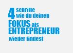 4 Schritte wie du deinen Fokus als Entrepreneur wieder findest