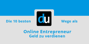 Die 10 besten Wege als Online Entrepreneur Geld zu verdienen