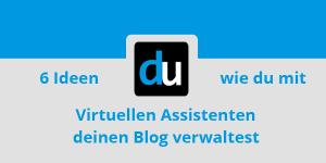 6 Ideen wie du mit Virtuellen Assistenten deinen Blog verwaltest