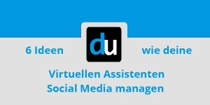 6 Ideen wie deine Virtuellen Assistenten Social Media managen