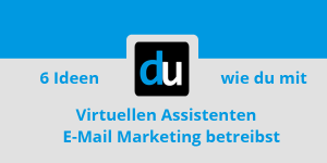 6 Ideen wie du mit Virtuellen Assistenten E-Mail Marketing betreibst