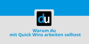 Warum du mit Quick-Wins arbeiten solltest