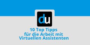 10 Top Tipps für die Arbeit mit Virtuellen Assistenten