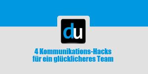 4 Kommunikations-Hacks für ein glücklicheres Team