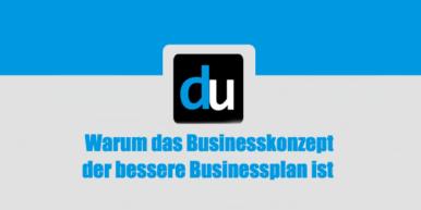 Warum das Businesskonzept der bessere Businessplan ist