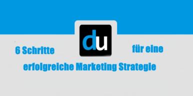 6 Schritte für eine erfolgreiche Marketing Strategie
