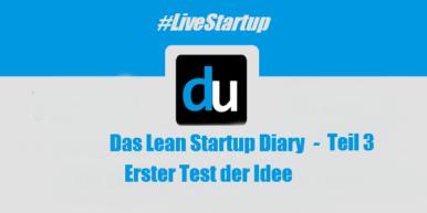 #LiveStartup: Das Lean Startup Diary Teil 3 - Erster Test der Idee