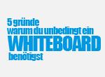5 Gründe warum du unbedingt ein Whiteboard benötigst!