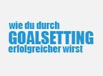 Wie du durch Goalsetting erfolgreicher wirst