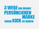 3 Wege um deiner persönlichen Marke einen Kick zu geben!