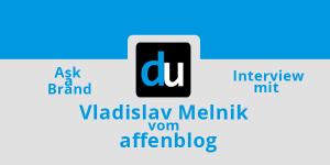 Ask-a-Brand: Interview mit Vladislav Melnik vom affenblog