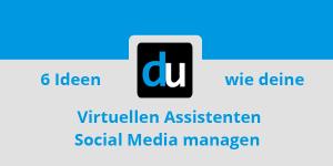 6 Ideen wie deine Virtuellen Assistenten Social Media managen
