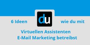 6 Ideen wie du mit Virtuellen Assistenten E-Mail Marketing betreibst