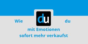 Wie du mit Emotionen sofort mehr verkaufst