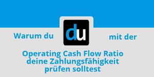 Warum du mit der Operating Cash Flow Ratio die Zahlungsfähigkeit prüfen solltest