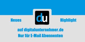 Neues Highlight auf digitalunternehmer.de - nur für E-Mail Abonnenten!